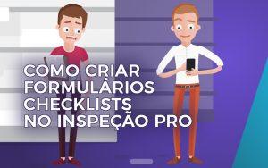 Como criar formulários checklists no Inspeção Pro